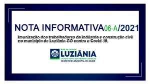 Read more about the article NOTA INFORMATIVA Nº 06-A/2021 – SMS – Imunização dos trabalhadores da indústria e construção civil no município de Luziânia-GO contra a Covid-19.